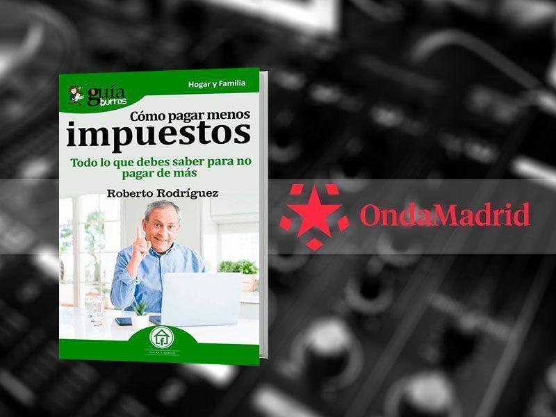Entrevista a Roberto Rodríguez por su libro GuíaBurros: Cómo pagar menos impuestos en «Buenos Días Madrid Fin de Semana», en Onda Madrid