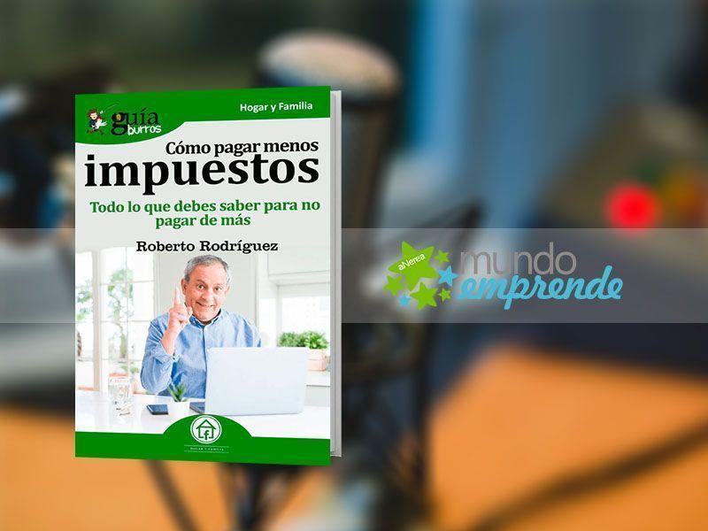 Roberto Rodríguez habla de su «GuíaBurros: Cómo pagar menos impuestos», en «Mundo Emprende», en EsRadio